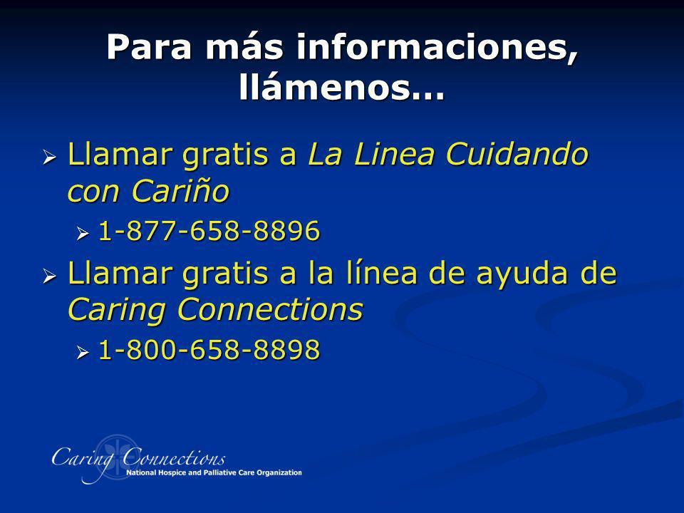 Para más informaciones, llámenos… Llamar gratis a La Linea Cuidando con Cariño Llamar gratis a La Linea Cuidando con Cariño 1-877-658-8896 1-877-658-8
