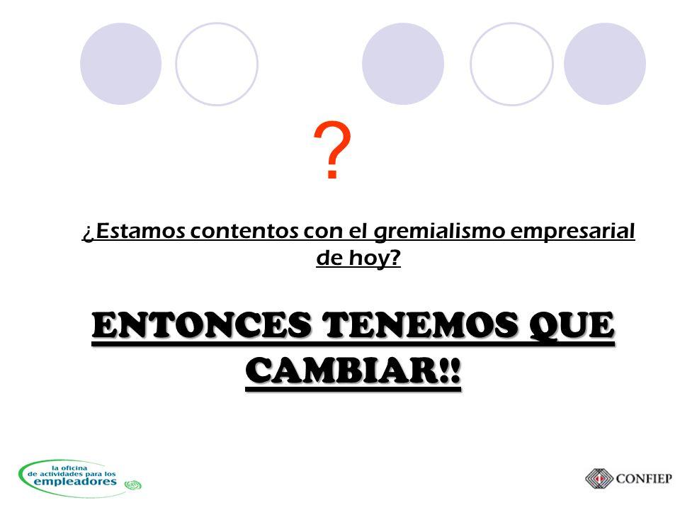 ENTONCES TENEMOS QUE CAMBIAR!! ¿ Estamos contentos con el gremialismo empresarial de hoy