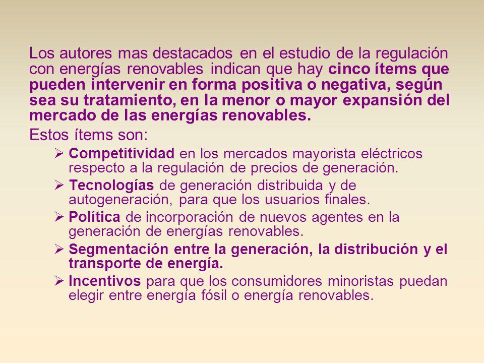Los autores mas destacados en el estudio de la regulación con energías renovables indican que hay cinco ítems que pueden intervenir en forma positiva