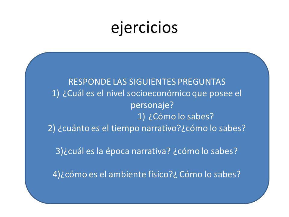 ejercicios RESPONDE LAS SIGUIENTES PREGUNTAS 1)¿Cuál es el nivel socioeconómico que posee el personaje? 1)¿Cómo lo sabes? 2) ¿cuánto es el tiempo narr