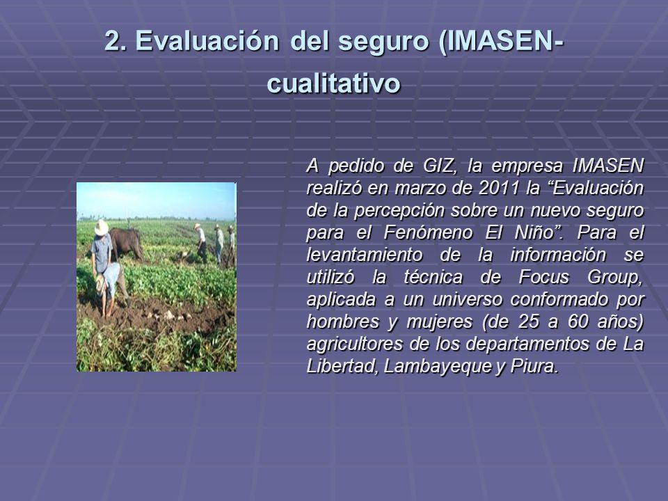 2. Evaluación del seguro (IMASEN- cualitativo A pedido de GIZ, la empresa IMASEN realizó en marzo de 2011 la Evaluación de la percepción sobre un nuev
