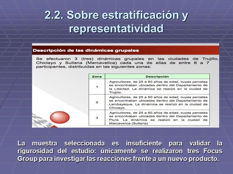 2.2. Sobre estratificación y representatividad La muestra seleccionada es insuficiente para validar la rigurosidad del estudio: únicamente se realizar