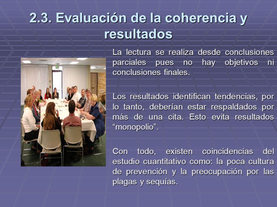 2.3. Evaluación de la coherencia y resultados La lectura se realiza desde conclusiones parciales pues no hay objetivos ni conclusiones finales. Los re