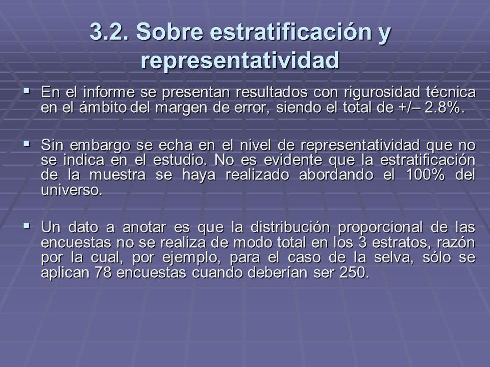 3.2. Sobre estratificación y representatividad En el informe se presentan resultados con rigurosidad técnica en el ámbito del margen de error, siendo