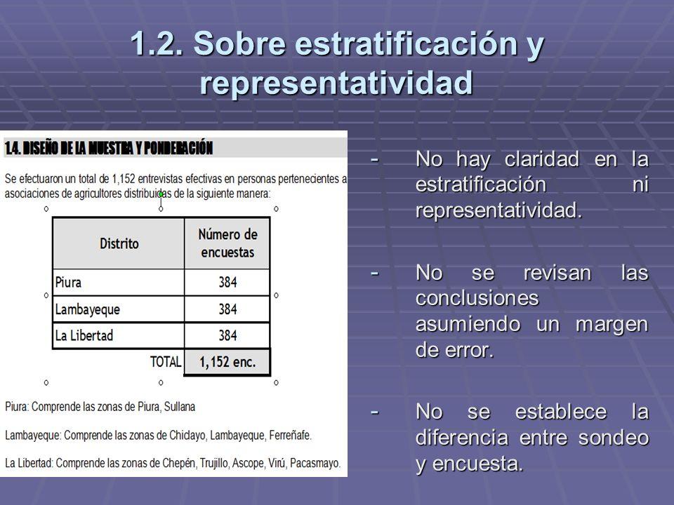 1.2. Sobre estratificación y representatividad - No hay claridad en la estratificación ni representatividad. - No se revisan las conclusiones asumiend