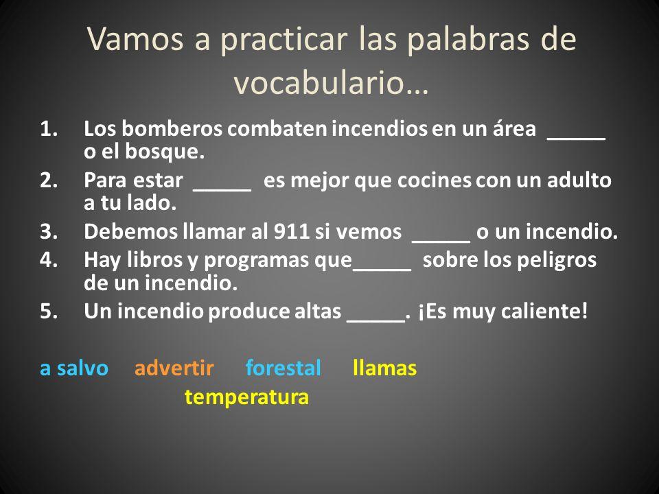 Vamos a practicar las palabras de vocabulario… 1.Los bomberos combaten incendios en un área _____ o el bosque. 2.Para estar _____ es mejor que cocines