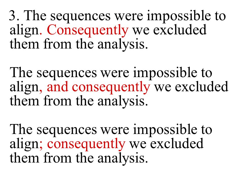 3. The sequences were impossible to align. Consequently we excluded them from the analysis. The sequences were impossible to align, and consequently w