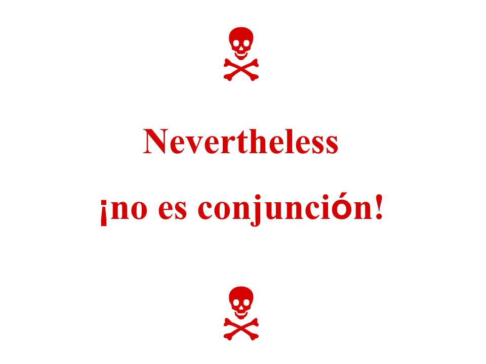 Nevertheless ¡ no es conjunci ó n!
