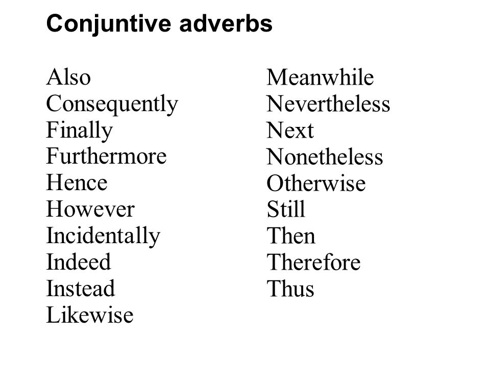 Conjuntive adverbs Also Consequently Finally Furthermore Hence However Incidentally Indeed Instead Likewise Meanwhile Nevertheless Next Nonetheless Ot