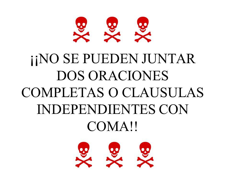 ¡¡ NO SE PUEDEN JUNTAR DOS ORACIONES COMPLETAS O CLAUSULAS INDEPENDIENTES CON COMA!!