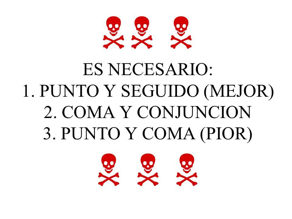 ES NECESARIO: 1. PUNTO Y SEGUIDO (MEJOR) 2. COMA Y CONJUNCION 3. PUNTO Y COMA (PIOR)