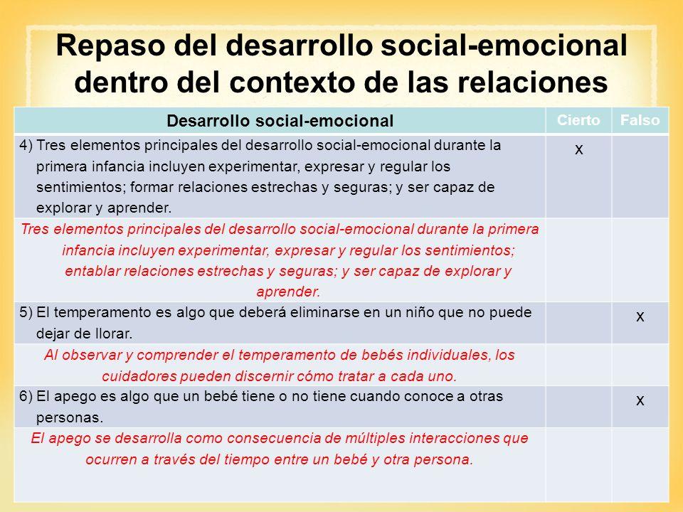 Repaso del desarrollo social-emocional dentro del contexto de las relaciones Desarrollo social-emocional CiertoFalso 4)Tres elementos principales del
