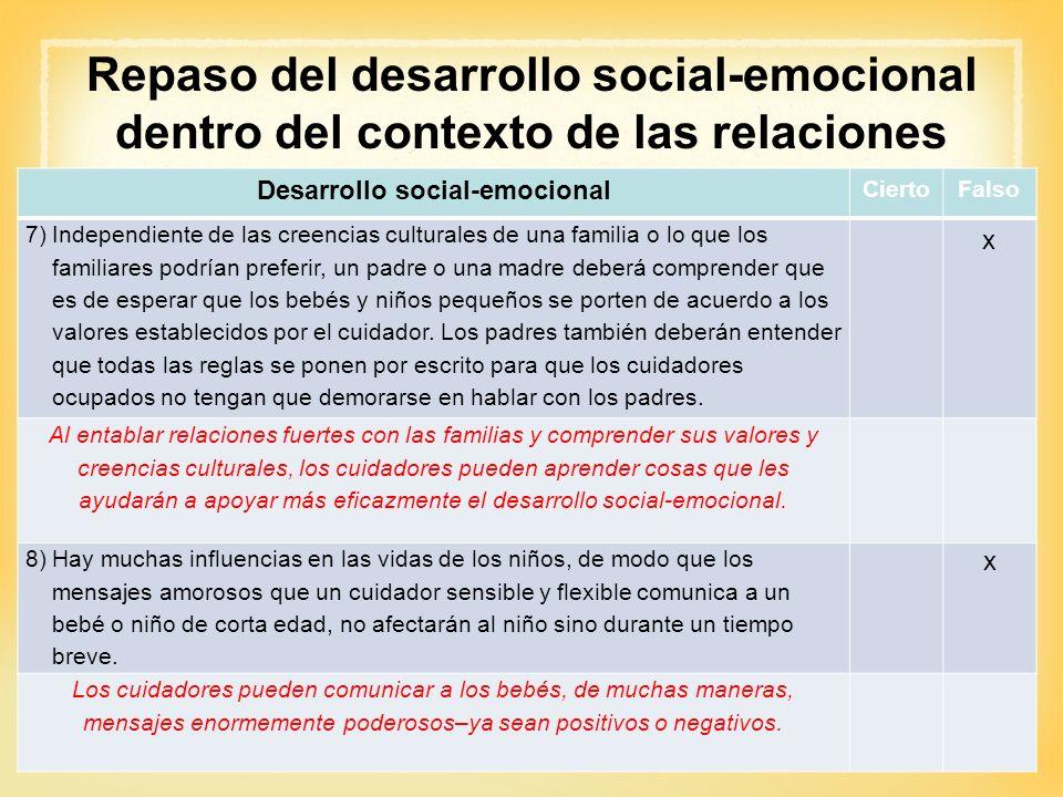Repaso del desarrollo social-emocional dentro del contexto de las relaciones Desarrollo social-emocional CiertoFalso 7)Independiente de las creencias