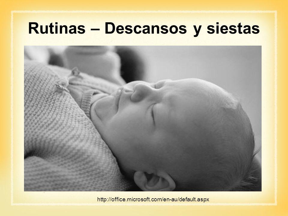 Rutinas – Descansos y siestas http://office.microsoft.com/en-au/default.aspx