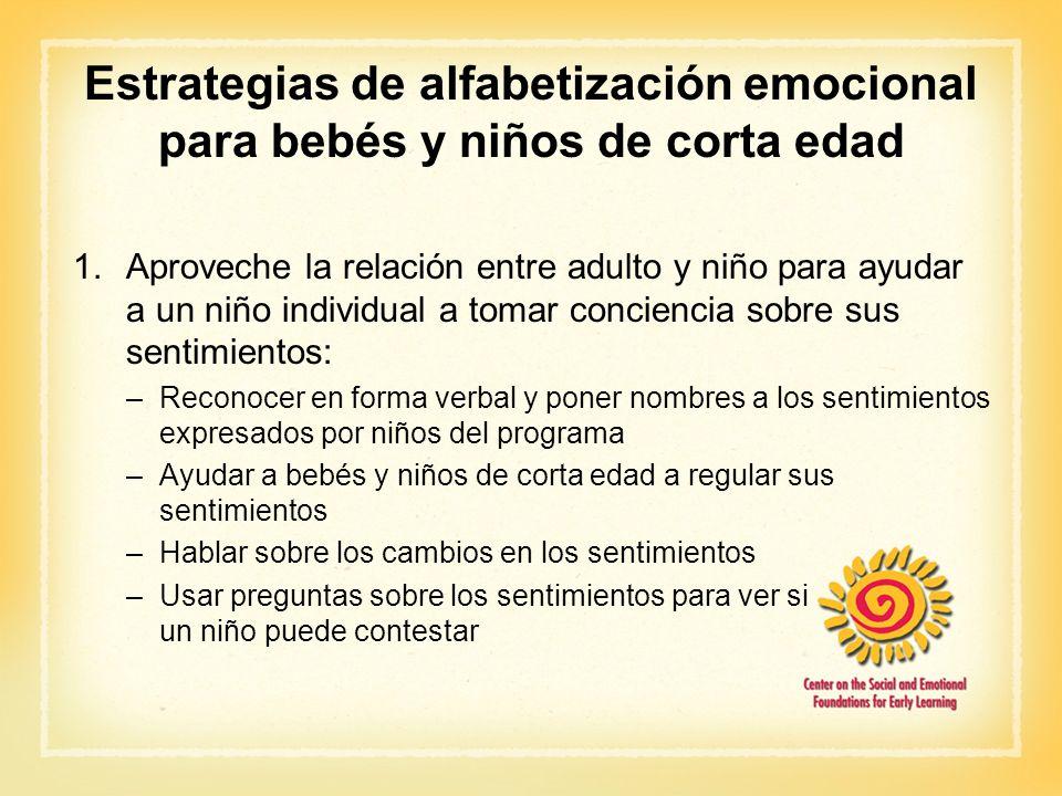 Estrategias de alfabetización emocional para bebés y niños de corta edad 1.Aproveche la relación entre adulto y niño para ayudar a un niño individual