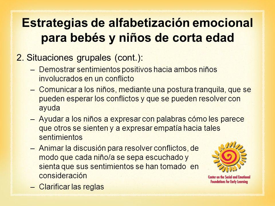 Estrategias de alfabetización emocional para bebés y niños de corta edad 2. Situaciones grupales (cont.): –Demostrar sentimientos positivos hacia ambo