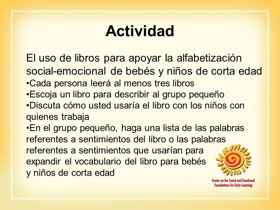 Actividad El uso de libros para apoyar la alfabetización social-emocional de bebés y niños de corta edad Cada persona leerá al menos tres libros Escoj