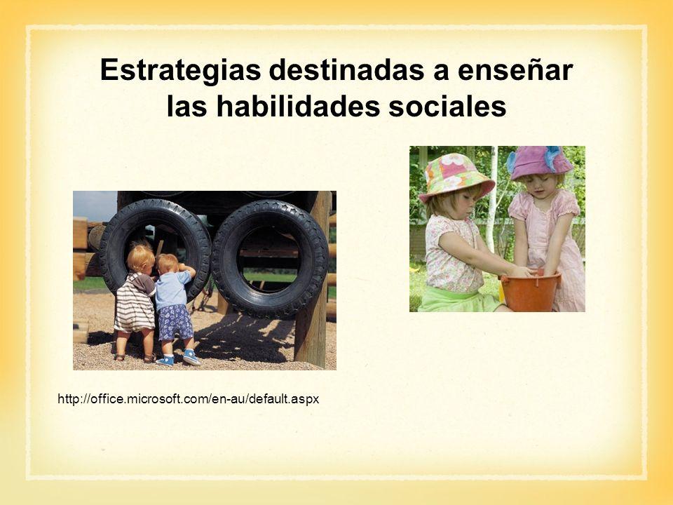Estrategias destinadas a enseñar las habilidades sociales http://office.microsoft.com/en-au/default.aspx