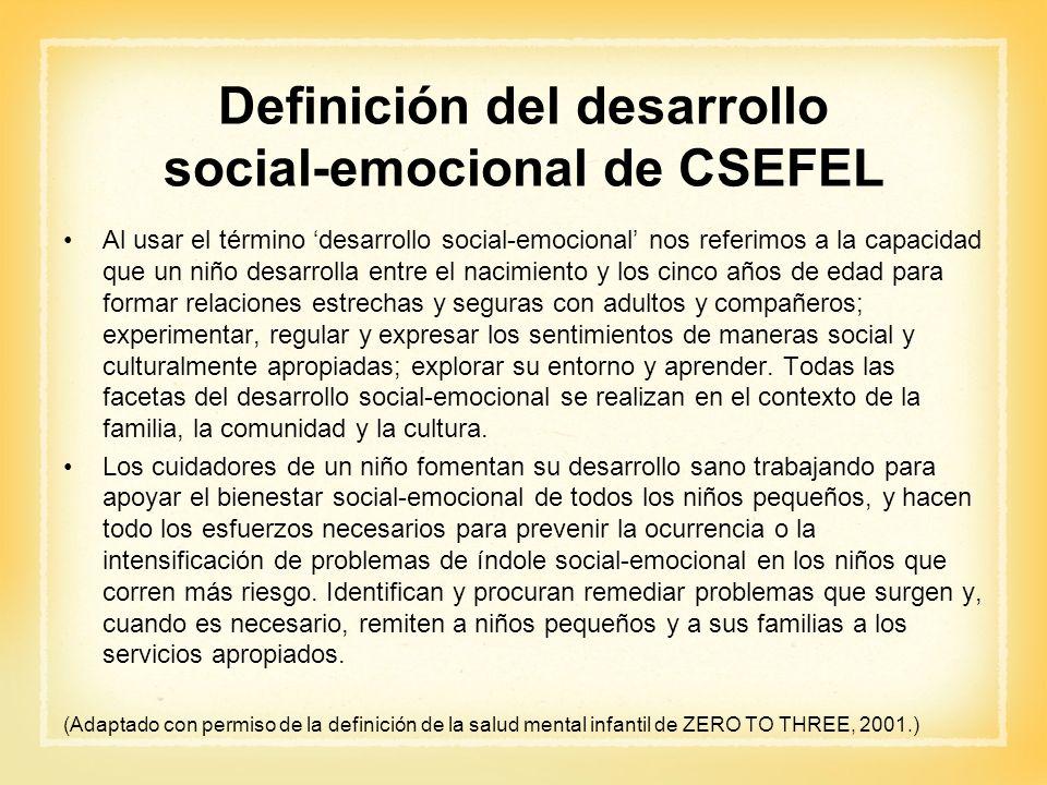 Definición del desarrollo social-emocional de CSEFEL Al usar el término desarrollo social-emocional nos referimos a la capacidad que un niño desarroll