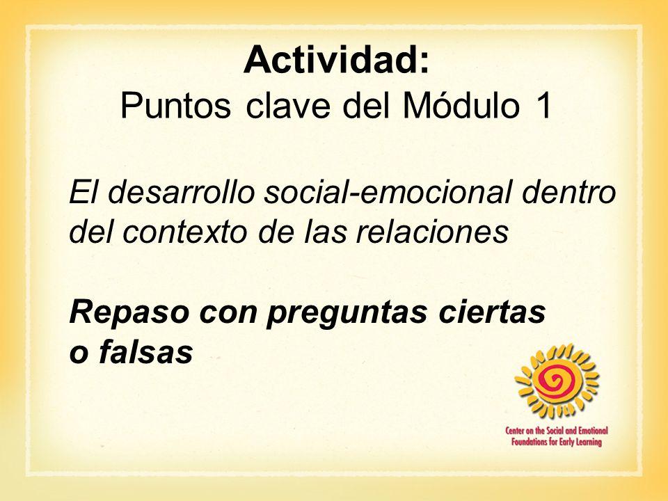 Actividad: Puntos clave del Módulo 1 El desarrollo social-emocional dentro del contexto de las relaciones Repaso con preguntas ciertas o falsas