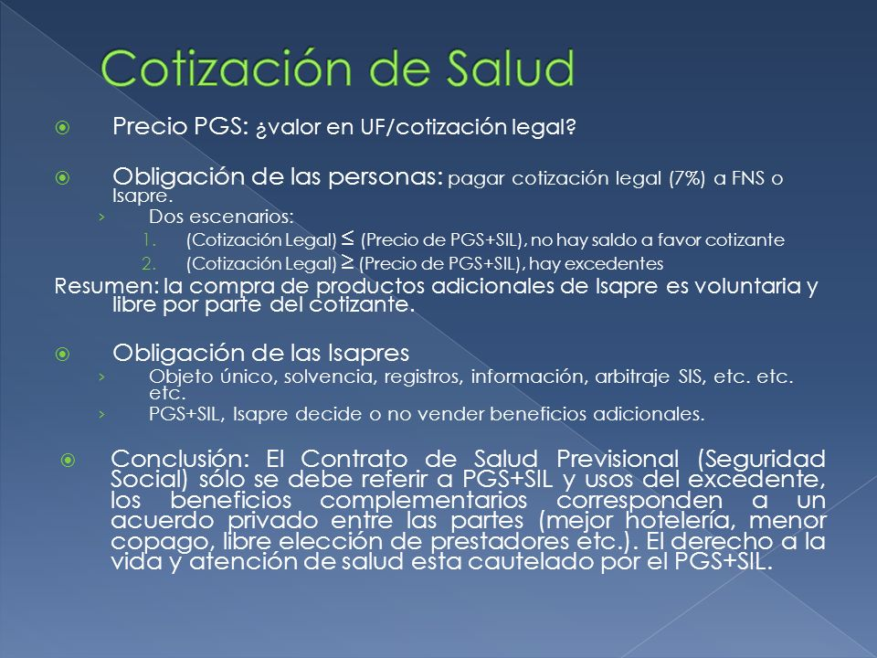 Precio PGS: ¿valor en UF/cotización legal? Obligación de las personas: pagar cotización legal (7%) a FNS o Isapre. Dos escenarios: 1.(Cotización Legal