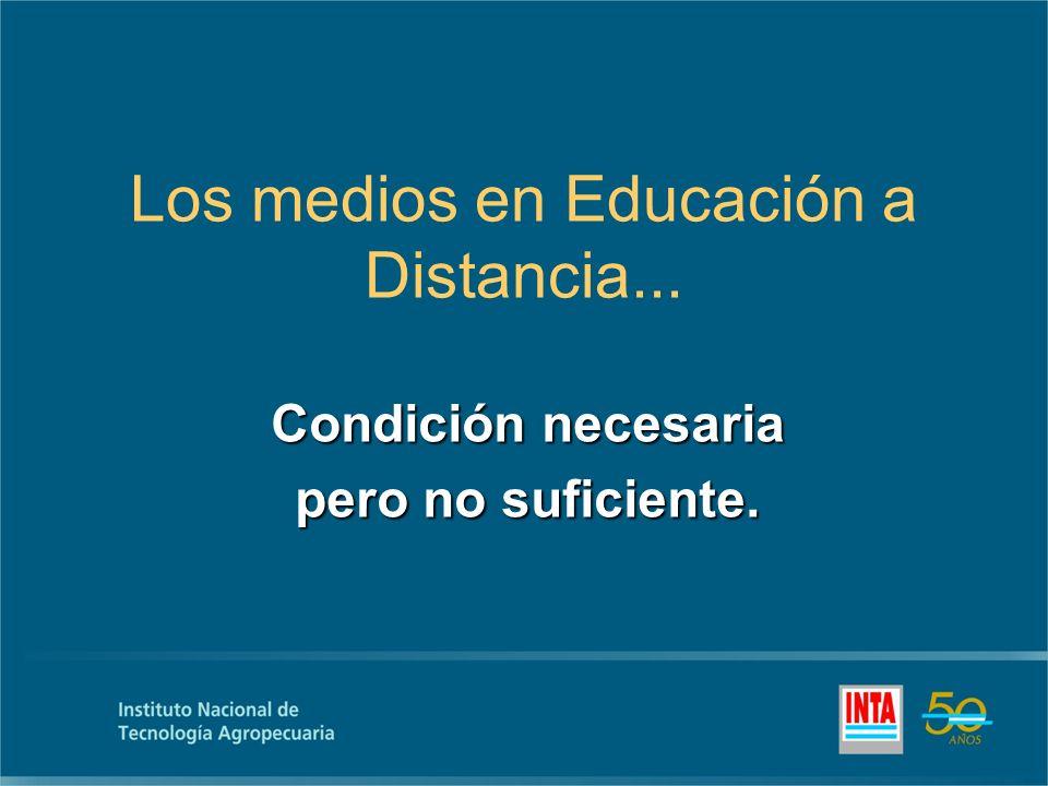 Los medios en Educación a Distancia... Condición necesaria pero no suficiente.