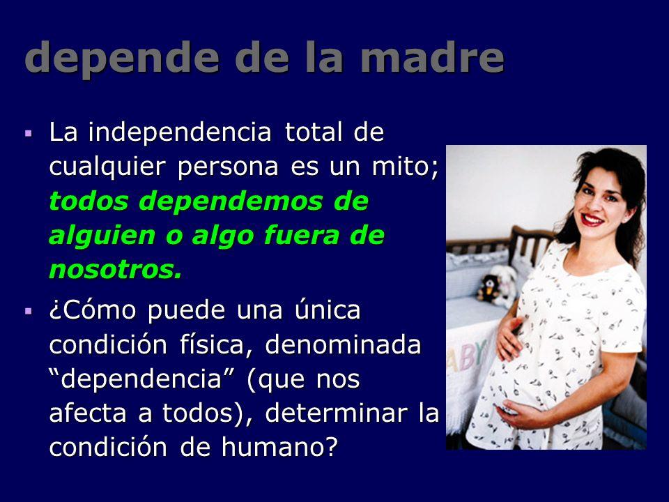 La independencia total de cualquier persona es un mito; todos dependemos de alguien o algo fuera de nosotros. La independencia total de cualquier pers