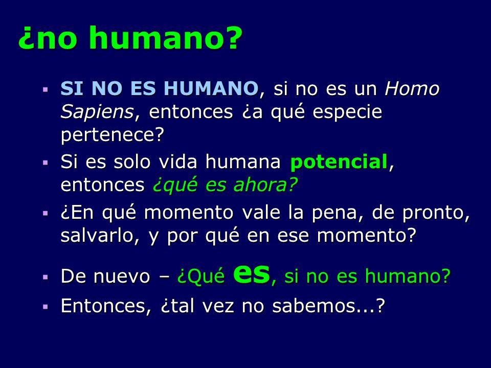 ¿no humano? SI NO ES HUMANO, si no es un Homo Sapiens, entonces ¿a qué especie pertenece? SI NO ES HUMANO, si no es un Homo Sapiens, entonces ¿a qué e