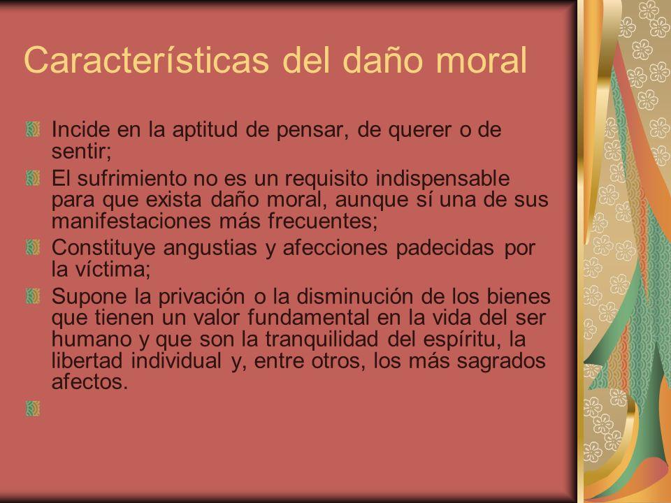Características del daño moral Incide en la aptitud de pensar, de querer o de sentir; El sufrimiento no es un requisito indispensable para que exista