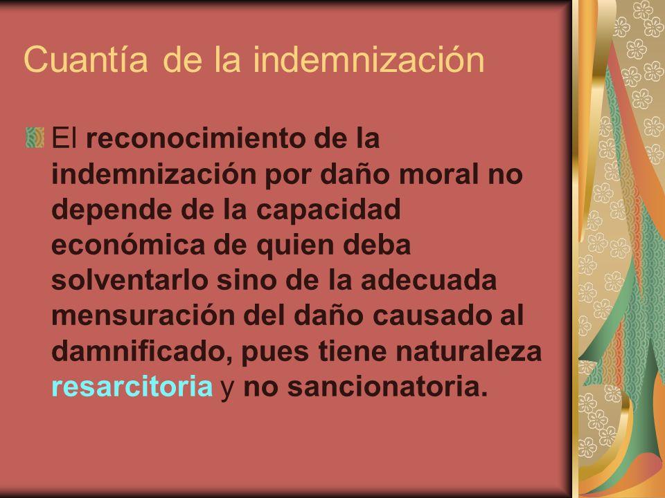 Cuantía de la indemnización El reconocimiento de la indemnización por daño moral no depende de la capacidad económica de quien deba solventarlo sino d