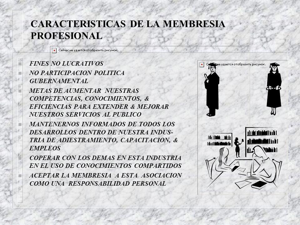 CARACTERISTICAS DE LA MEMBRESIA PROFESIONAL n FINES NO LUCRATIVOS n NO PARTICIPACION POLITICA GUBERNAMENTAL n METAS DE AUMENTAR NUESTRAS COMPETENCIAS,