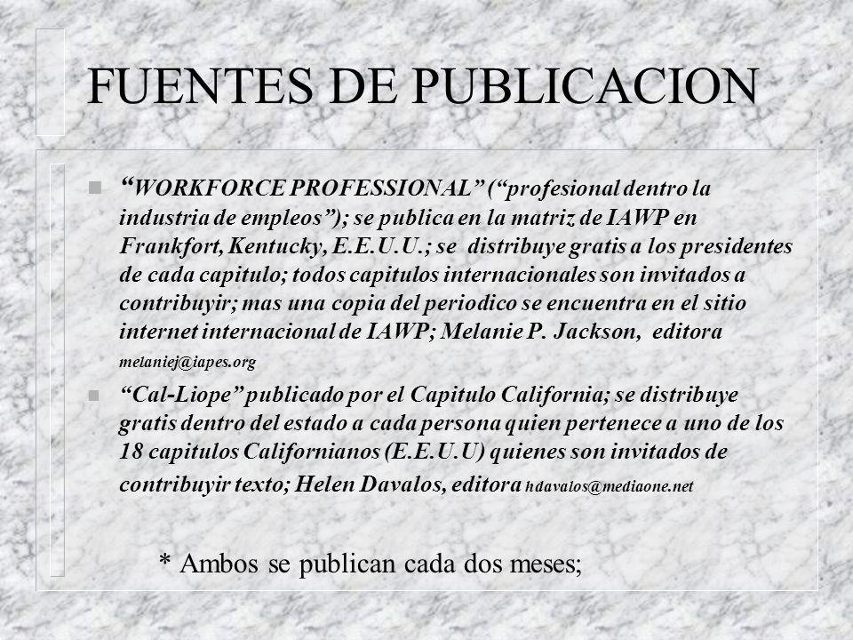 FUENTES DE PUBLICACION n WORKFORCE PROFESSIONAL (profesional dentro la industria de empleos); se publica en la matriz de IAWP en Frankfort, Kentucky,