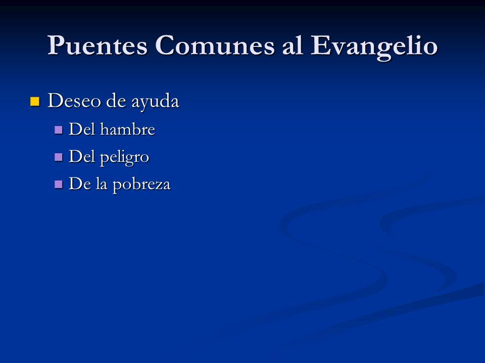 Puentes Comunes al Evangelio Deseo de ayuda Deseo de ayuda Del hambre Del hambre Del peligro Del peligro De la pobreza De la pobreza