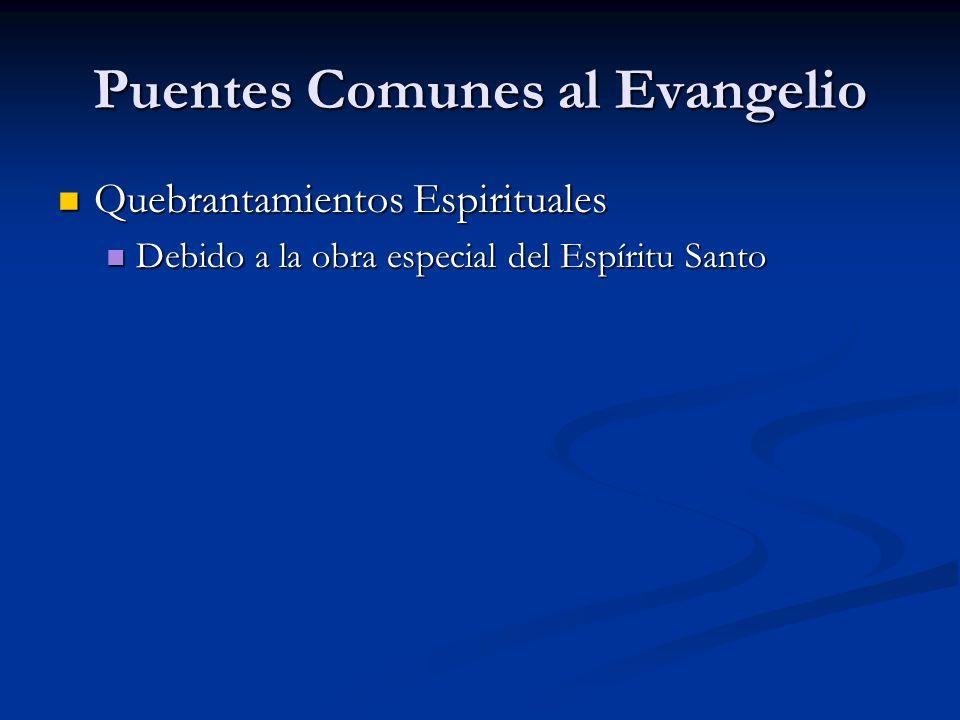 Puentes Comunes al Evangelio Quebrantamientos Espirituales Quebrantamientos Espirituales Debido a la obra especial del Espíritu Santo Debido a la obra especial del Espíritu Santo
