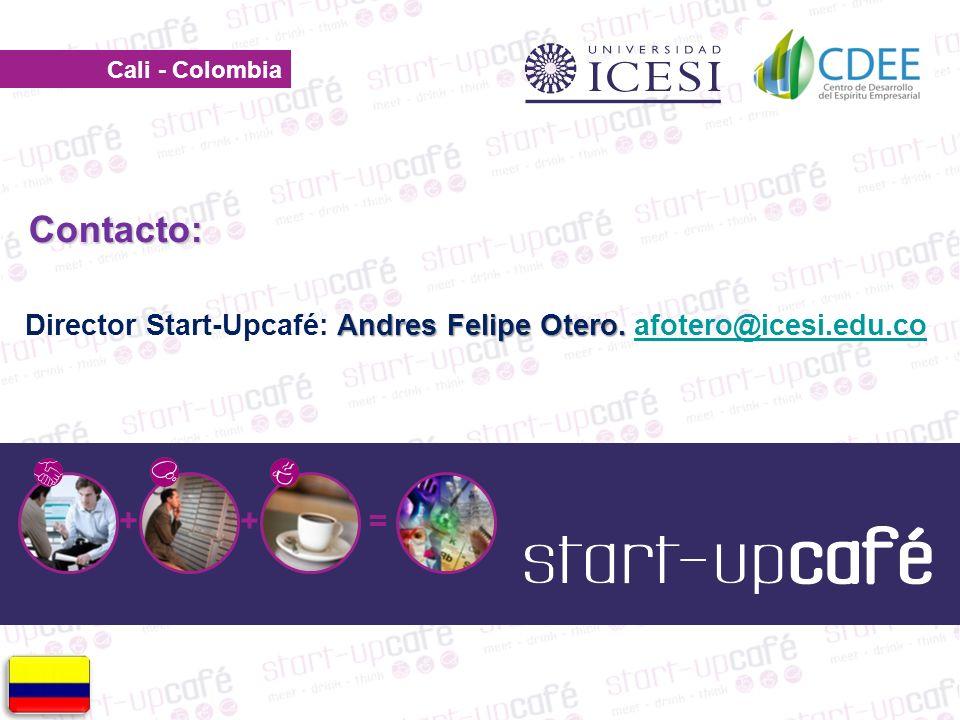 Cali - Colombia + += Andres Felipe Otero. Director Start-Upcafé: Andres Felipe Otero.