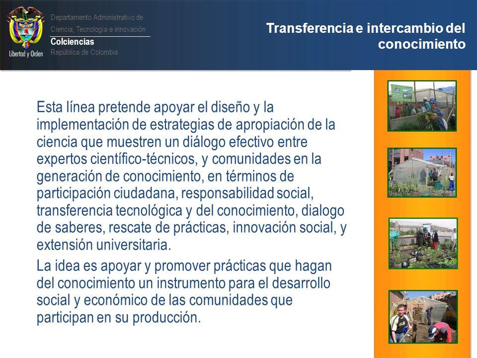 Departamento Administrativo de Ciencia, Tecnología e innovación Colciencias República de Colombia Transferencia e intercambio del conocimiento Programa Ideas para el Cambio Objetivo Fomentar la discusión y participación ciudadana en procesos de CTI que permitan su efectiva integración a contextos locales para el desarrollo local.