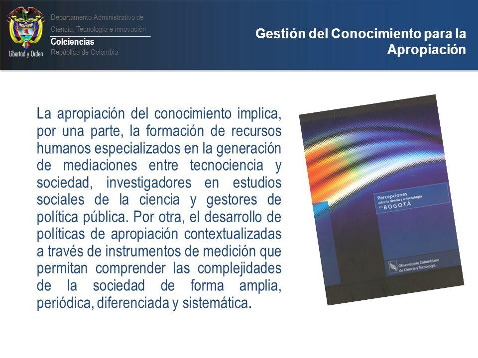 Departamento Administrativo de Ciencia, Tecnología e innovación Colciencias República de Colombia Gestión del Conocimiento para la Apropiación Programa para la Evaluación, instrumentos y programas de formación en política de CTI para gestores en las regiones.