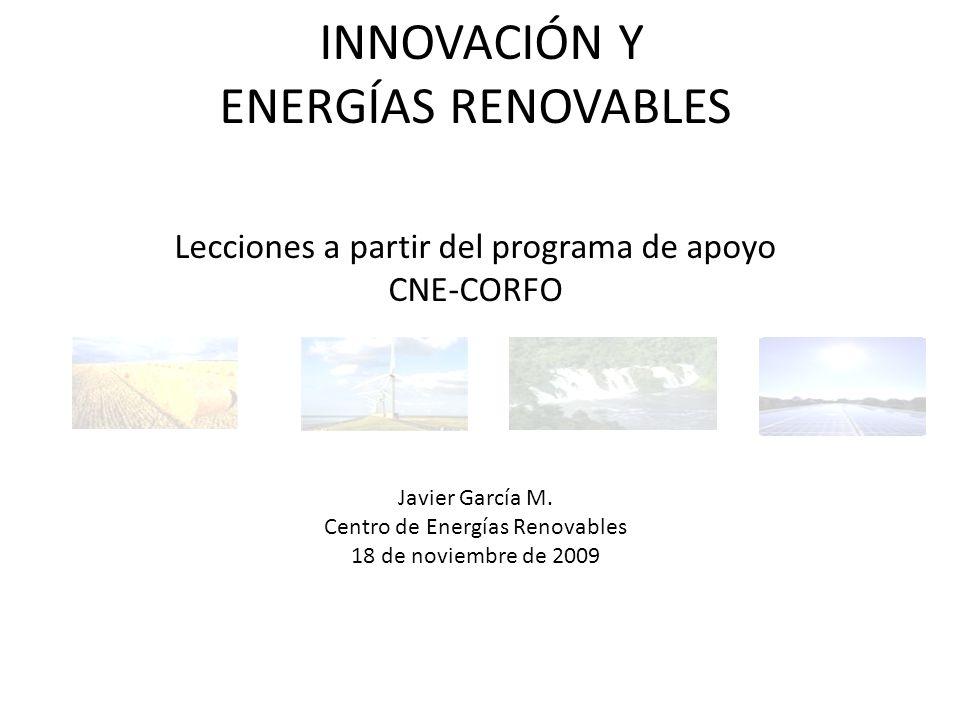 INNOVACIÓN Y ENERGÍAS RENOVABLES Lecciones a partir del programa de apoyo CNE-CORFO Javier García M.