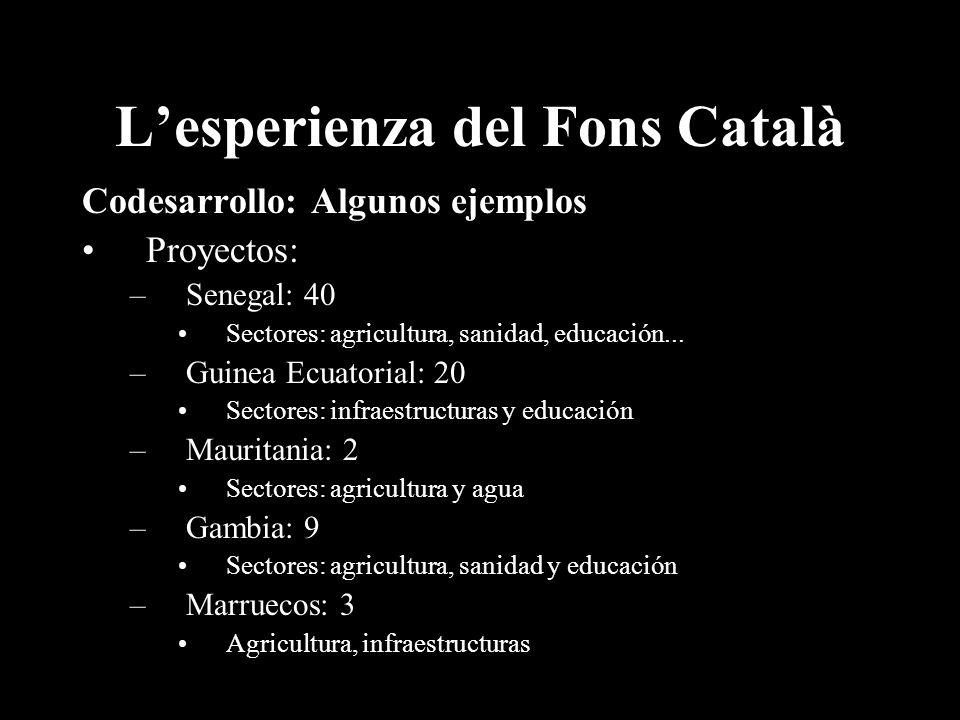 Lesperienza del Fons Català Codesarrollo: Algunos ejemplos Proyectos: –Senegal: 40 Sectores: agricultura, sanidad, educación...