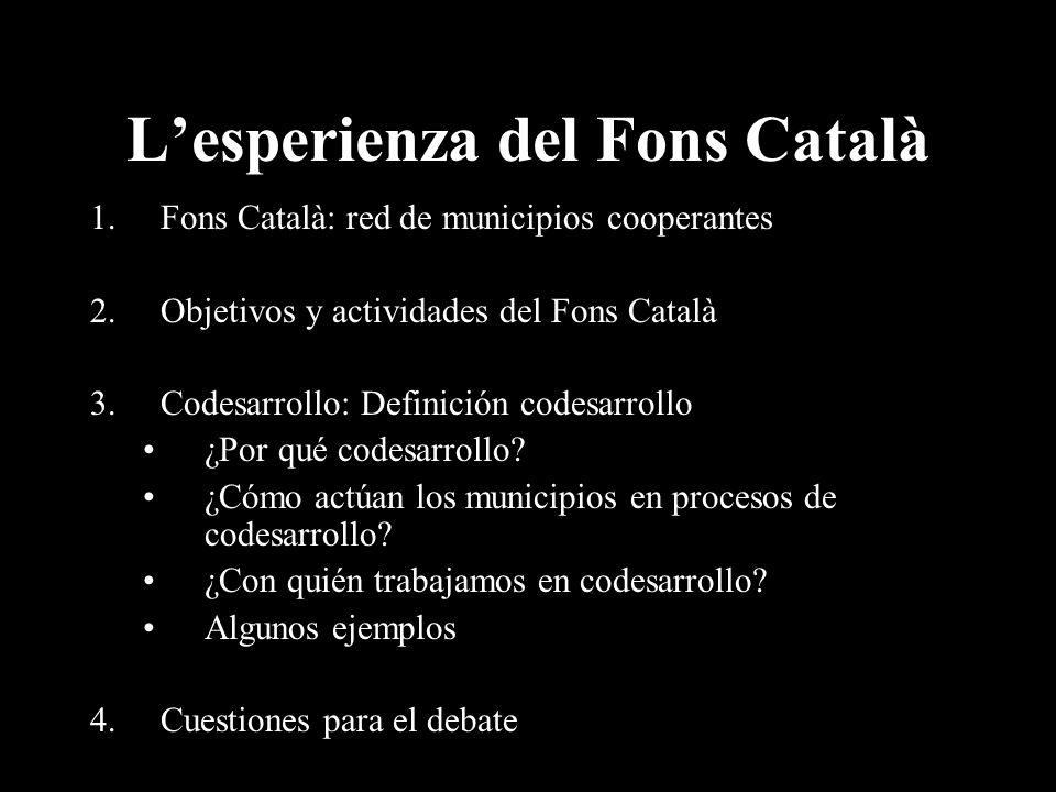 Lesperienza del Fons Català 1.Fons Català: red de municipios cooperantes 2.Objetivos y actividades del Fons Català 3.Codesarrollo: Definición codesarrollo ¿Por qué codesarrollo.