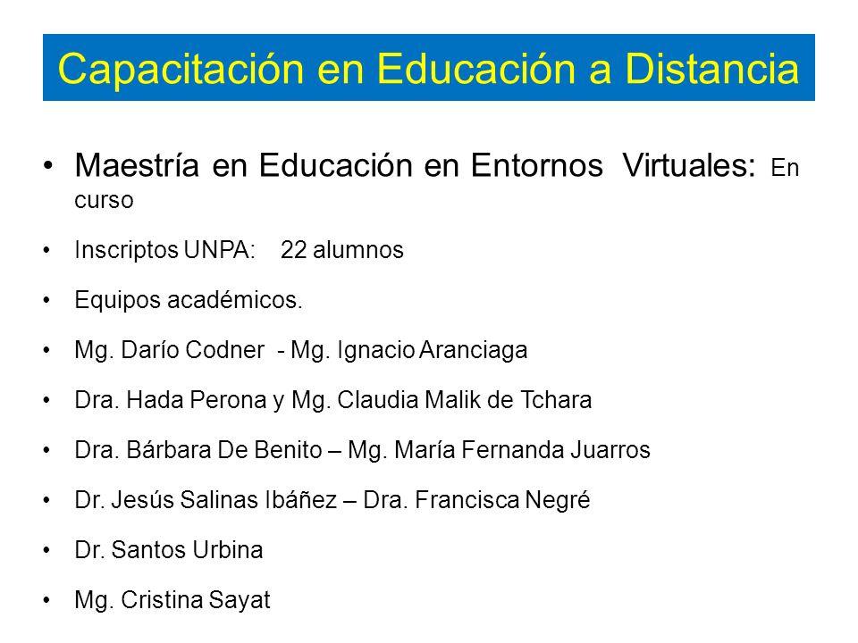 Capacitación en Educación a Distancia Maestría en Educación en Entornos Virtuales: En curso Inscriptos UNPA: 22 alumnos Equipos académicos.