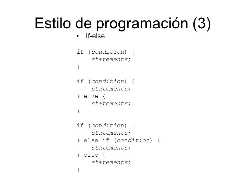 Estilo de programación (3) If-else if (condition) { statements; } if (condition) { statements; } else { statements; } if (condition) { statements; } e