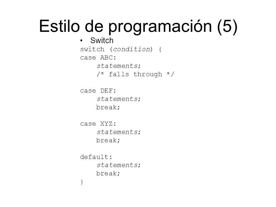 Estilo de programación (5) Switch switch (condition) { case ABC: statements; /* falls through */ case DEF: statements; break; case XYZ: statements; br