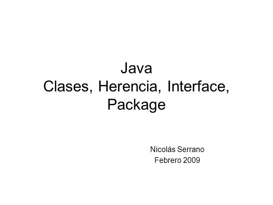 Java Clases, Herencia, Interface, Package Nicolás Serrano Febrero 2009