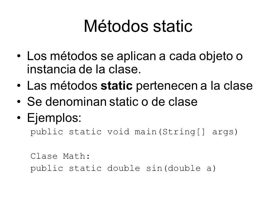 Métodos static Los métodos se aplican a cada objeto o instancia de la clase. Las métodos static pertenecen a la clase Se denominan static o de clase E
