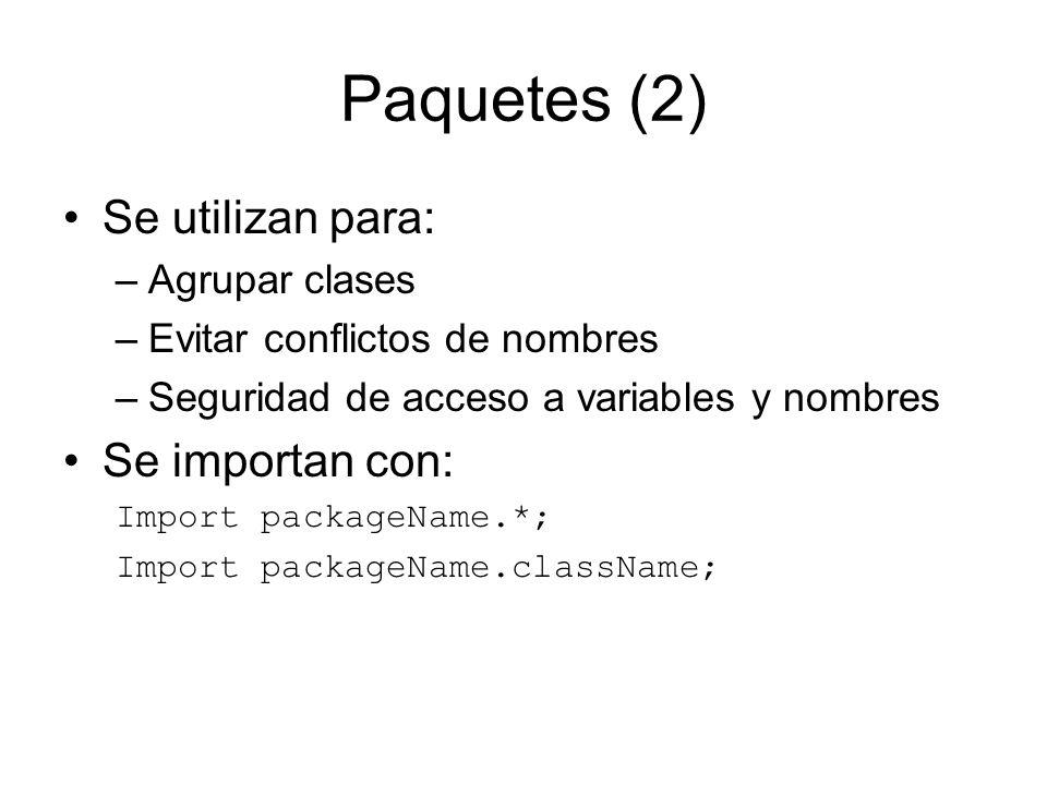 Paquetes (2) Se utilizan para: –Agrupar clases –Evitar conflictos de nombres –Seguridad de acceso a variables y nombres Se importan con: Import packag