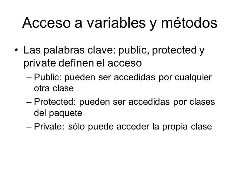 Acceso a variables y métodos Las palabras clave: public, protected y private definen el acceso –Public: pueden ser accedidas por cualquier otra clase