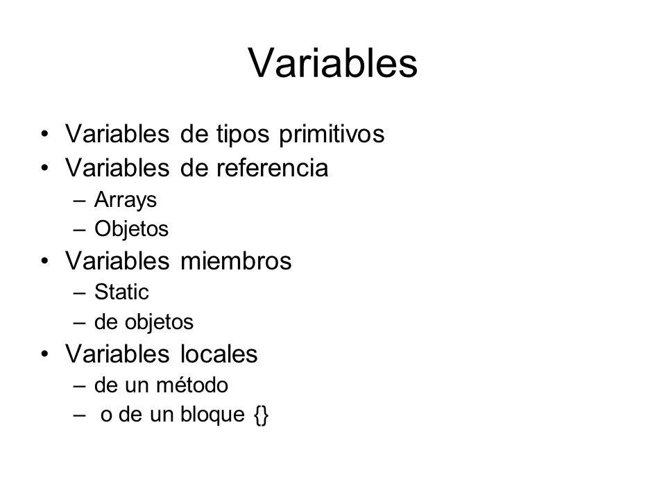 Variables Variables de tipos primitivos Variables de referencia –Arrays –Objetos Variables miembros –Static –de objetos Variables locales –de un métod