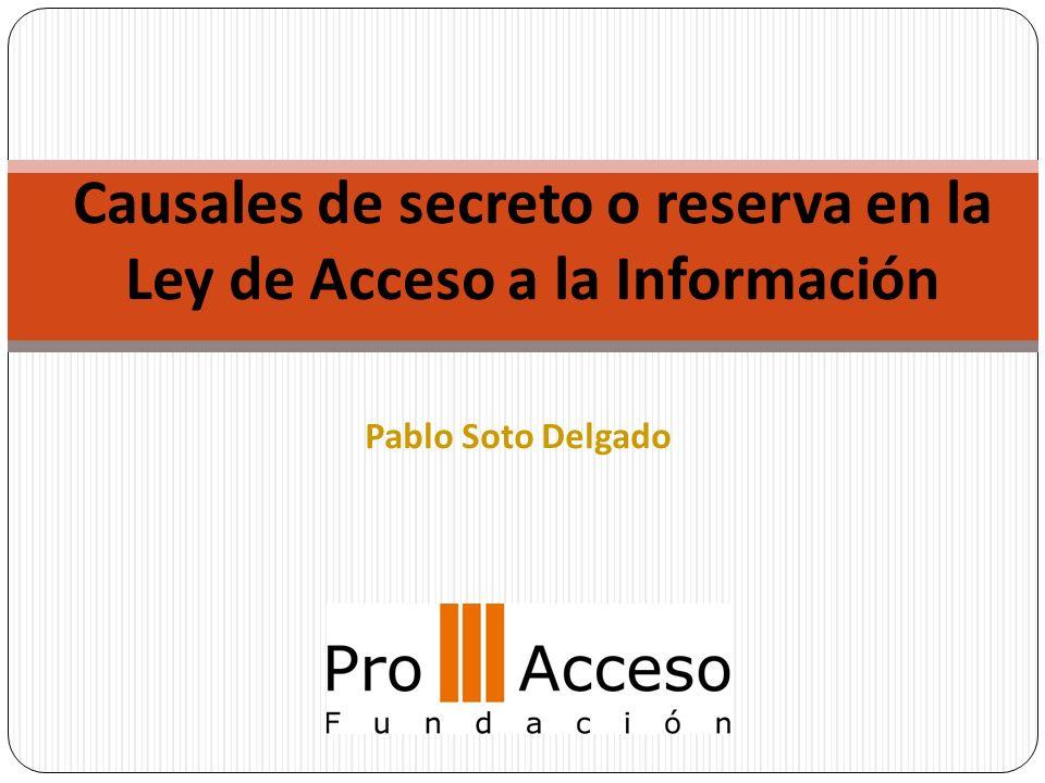 Causales de secreto o reserva en la Ley de Acceso a la Información Pablo Soto Delgado