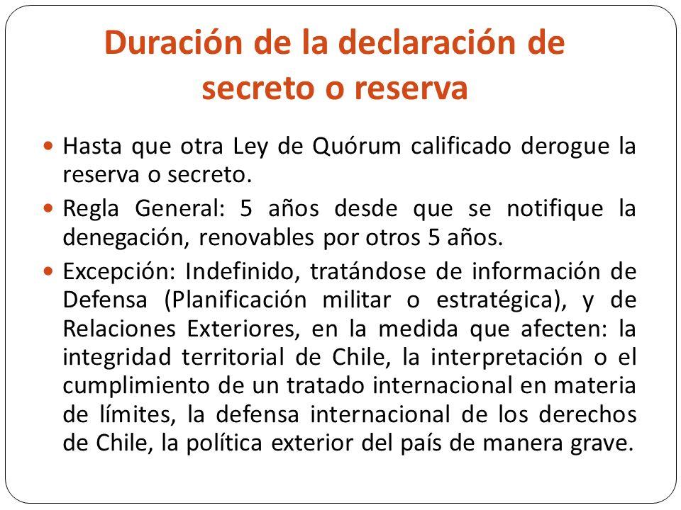 Duración de la declaración de secreto o reserva Hasta que otra Ley de Quórum calificado derogue la reserva o secreto.
